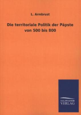 Die territoriale Politik der Päpste von 500 bis 800