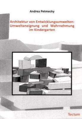 Architektur von Entwicklungsumwelten: Umweltaneignung und Wahrnehmung im Kindergarten