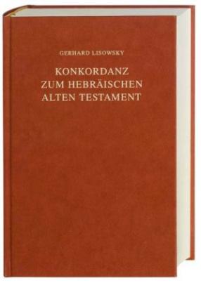 Konkordanz zum Hebräischen Alten Testament, Großdruck. Concordance to the Hebrew Old Testament, Large print. Concordantiae Veteris Testamentum