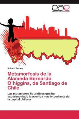 Metamorfosis de la Alameda Bernardo O higgins, de Santiago de Chile