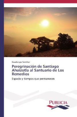 Peregrinación de Santiago Ahuizotla al Santuario de Los Remedios