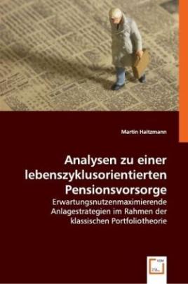 Analysen zu einer lebenszyklusorientierten Pensionsvorsorge