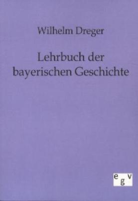 Lehrbuch der bayerischen Geschichte