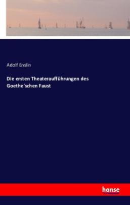 Die ersten Theateraufführungen des Goethe'schen Faust