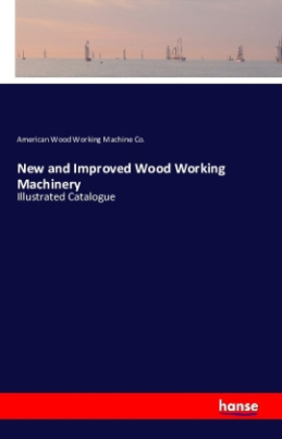 New and Improved Wood Working Machinery