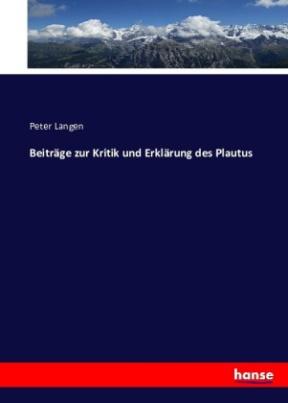 Beiträge zur Kritik und Erklärung des Plautus