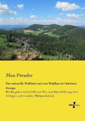 Der rationelle Waldwirt und sein Waldbau des höchsten Ertrags