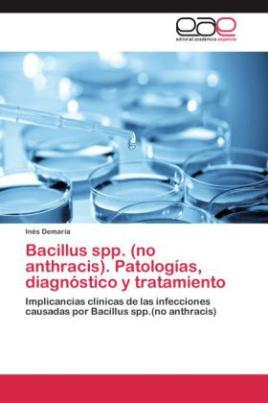 Bacillus spp. (no anthracis). Patologías, diagnóstico y tratamiento