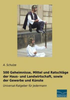 500 Geheimnisse, Mittel und Ratschläge der Haus- und Landwirtschaft, sowie der Gewerbe und Künste