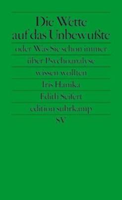 Die Wette auf das Unbewußte oder Was Sie schon immer über Psychoanalyse wissen wollten