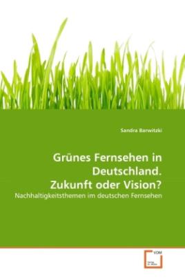 Grünes Fernsehen in Deutschland. Zukunft oder Vision?