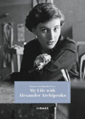 My Life with Alexander Archipenko