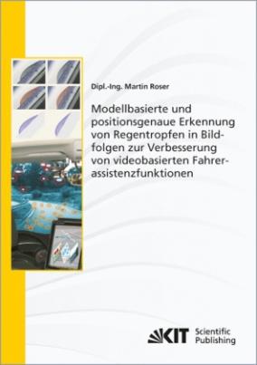Modellbasierte und positionsgenaue Erkennung von Regentropfen in Bildfolgen zur Verbesserung von videobasierten Fahrerassistenzfunktionen