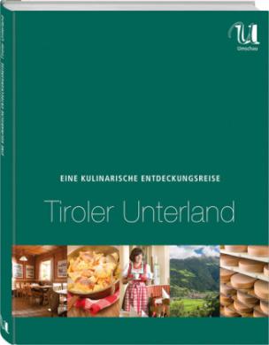 Eine kulinarische Entdeckungsreise Tiroler Unterland