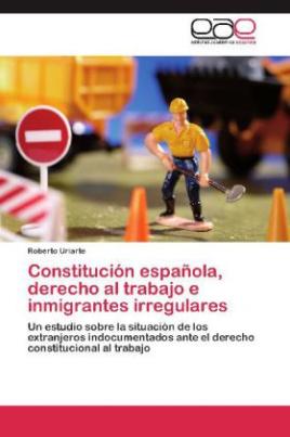 Constitución española, derecho al trabajo e inmigrantes irregulares