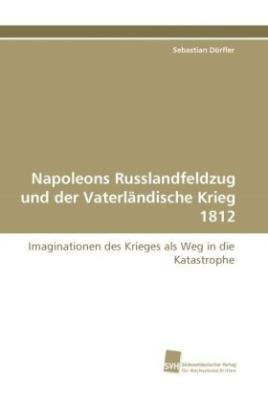Napoleons Russlandfeldzug und der Vaterländische Krieg 1812