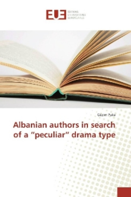 "Albanian authors in search of a ""peculiar"" drama type"