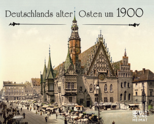 Deutschlands alter Osten um 1900
