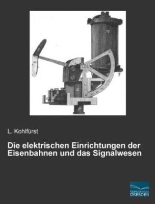 Die elektrischen Einrichtungen der Eisenbahnen und das Signalwesen