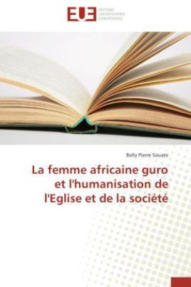 La femme africaine guro et l'humanisation de l'Eglise et de la société