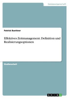 Effektives Zeitmanagement. Definition und Realisierungsoptionen