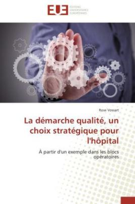 La démarche qualité, un choix stratégique pour l'hôpital