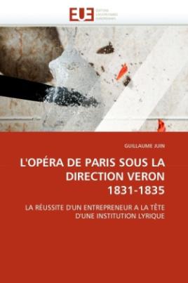 L'OPÉRA DE PARIS SOUS LA DIRECTION VERON 1831-1835