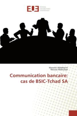 Communication bancaire: cas de BSIC-Tchad SA