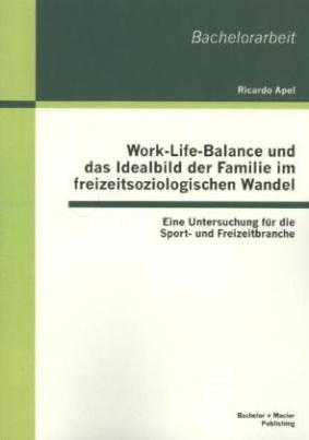 Work-Life-Balance und das Idealbild der Familie im freizeitsoziologischen Wandel