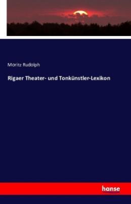 Rigaer Theater- und Tonkünstler-Lexikon