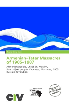 Armenian Tatar Massacres of 1905 - 1907