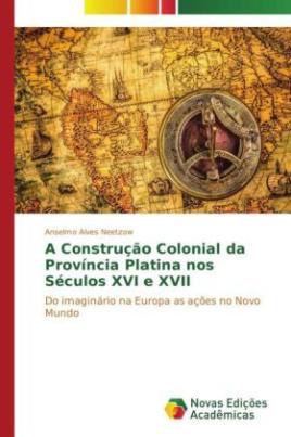 A Construção Colonial da Província Platina nos Séculos XVI e XVII