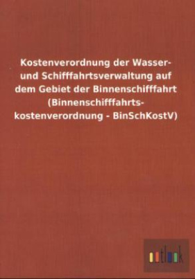 Kostenverordnung der Wasser- und Schifffahrtsverwaltung auf dem Gebiet der Binnenschifffahrt (Binnenschifffahrtskostenverordnung - BinSchKostV)