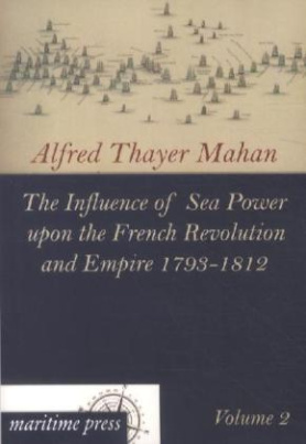 The Influence of Sea Power upon the French Revolution and Empire 1793-1812. Vol.2