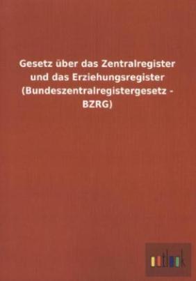 Gesetz über das Zentralregister und das Erziehungsregister (Bundeszentralregistergesetz - BZRG)