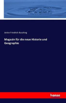 Magazin für die neue Historie und Geographie