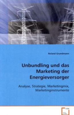 Unbundling und das Marketing der Energieversorger