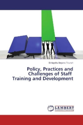 Policy, Practices and Challenges of Staff Training and Development