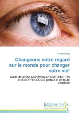 Changeons notre regard sur le monde pour changer notre vie!