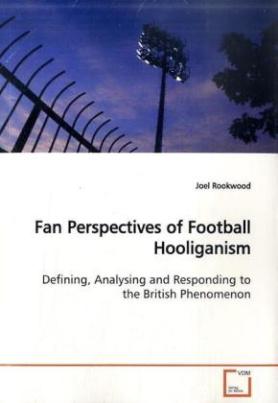 Fan Perspectives of Football Hooliganism