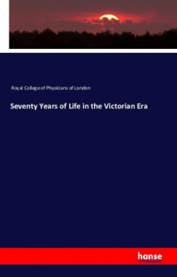 Seventy Years of Life in the Victorian Era