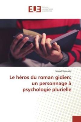 Le héros du roman gidien: un personnage à psychologie plurielle