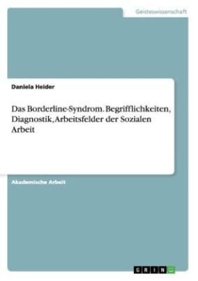 Das Borderline-Syndrom. Begrifflichkeiten, Diagnostik, Arbeitsfelder der Sozialen Arbeit