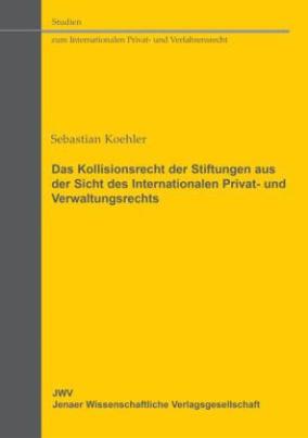 Das Kollisionsrecht der Stiftungen aus der Sicht des Internationalen Privat-und Verwaltungsrechts