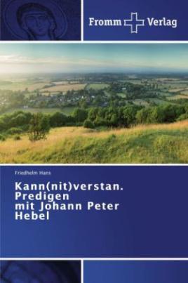 Kann(nit)verstan. Predigen mit Johann Peter Hebel