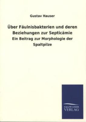Über Fäulnisbakterien und deren Beziehungen zur Septicämie