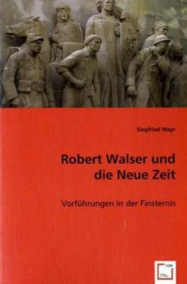 Robert Walser und die Neue Zeit