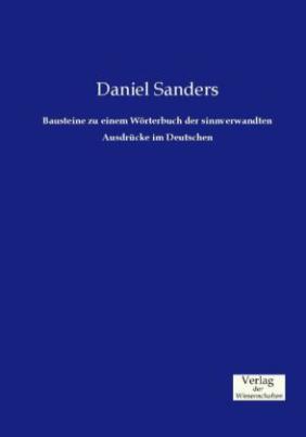 Bausteine zu einem Wörterbuch der sinnverwandten Ausdrücke im Deutschen