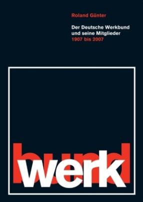 Der Deutsche Werkbund und seine Mitglieder 1907 bis 2007