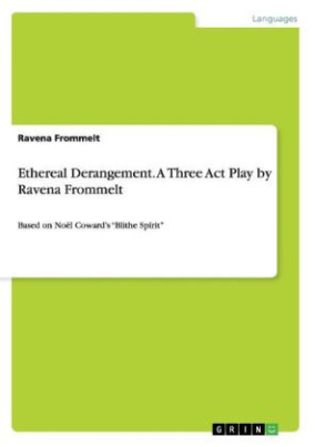 Ethereal Derangement. A Three Act Play by Ravena Frommelt